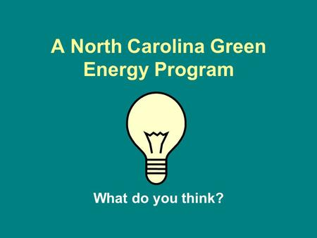 A North Carolina Green Energy Program What do you think?