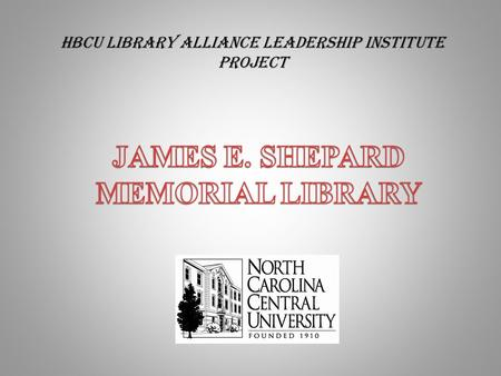 HBCU LIBRARY ALLIANCE LEADERSHIP INSTITUTE PROJECT.