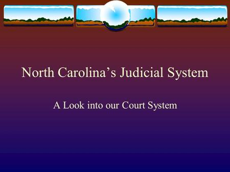 North Carolina's Judicial System A Look into our Court System.
