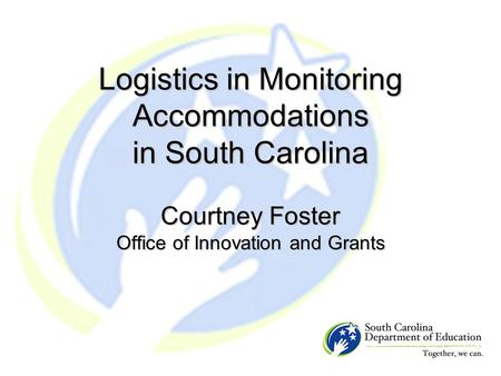 Logistics in Monitoring Accommodations in South Carolina Courtney Foster Office of Innovation and Grants.