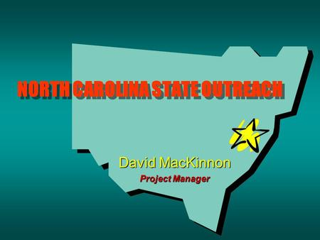NORTH CAROLINA STATE OUTREACH David MacKinnon Project Manager.