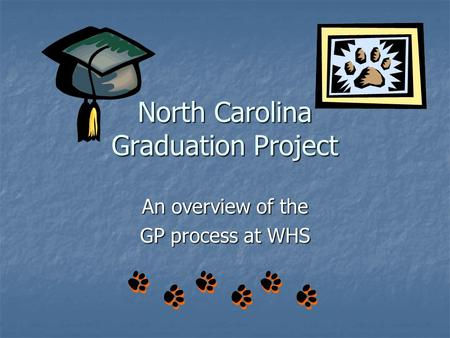 North Carolina Graduation Project An overview of the GP process at WHS.