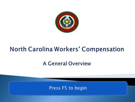 North Carolina Workers' Compensation A General Overview 1 Press F5 to begin.