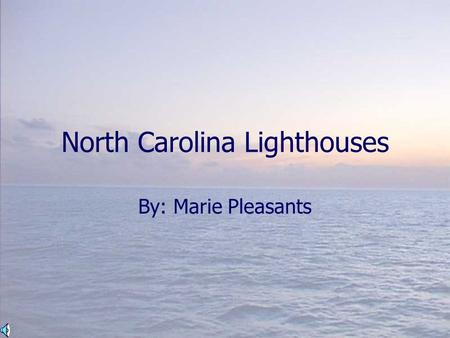 North Carolina Lighthouses By: Marie Pleasants. Introduction There are seven major lighthouses in North Carolina and three other lighthouses. Some of.
