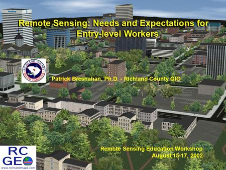 Remote Sensing: Needs and Expectations for Entry-level Workers Patrick Bresnahan, Ph.D. - Richland County GIO Remote Sensing Education Workshop August.