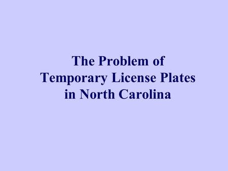 The Problem of Temporary License Plates in North Carolina.