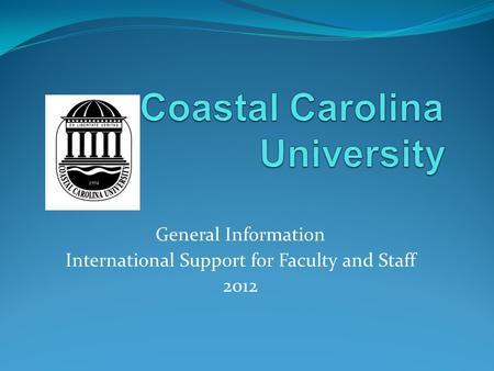 General Information International Support for Faculty and Staff 2012.