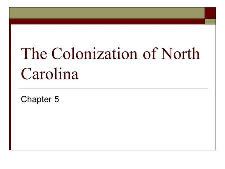 The Colonization of North Carolina Chapter 5 The Virginia Company  A group of merchants in England, The Virginia Company, founded the 1st permanent.