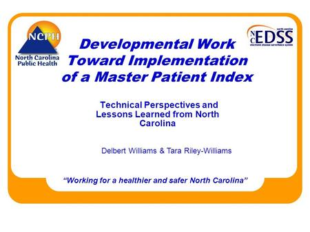 "Developmental Work Toward Implementation of a Master Patient Index Technical Perspectives and Lessons Learned from North Carolina ""Working for a healthier."