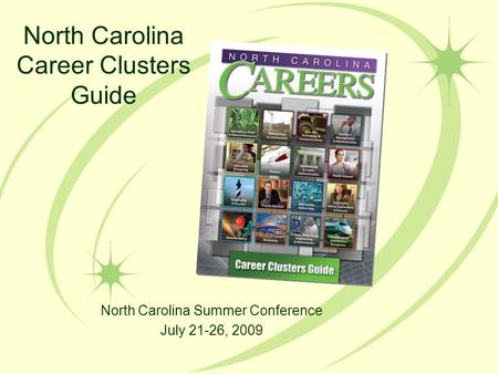 North Carolina Career Clusters Guide North Carolina Summer Conference July 21-26, 2009.