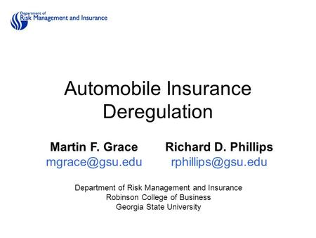 Automobile Insurance Deregulation Martin F. Grace Richard D. Phillips Department of Risk Management and Insurance Robinson.