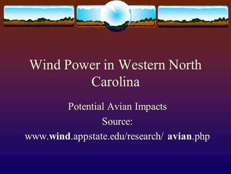 Wind Power in Western North Carolina Potential Avian Impacts Source: www.wind.appstate.edu/research/ avian.php.