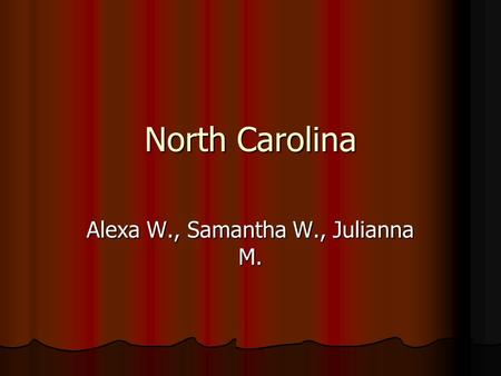 North Carolina Alexa W., Samantha W., Julianna M..
