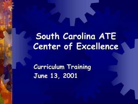 South Carolina ATE Center of Excellence Curriculum Training June 13, 2001.