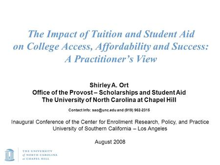 The Impact of Tuition and Student Aid on College Access, Affordability and Success: A Practitioner's View Shirley A. Ort Office of the Provost – Scholarships.