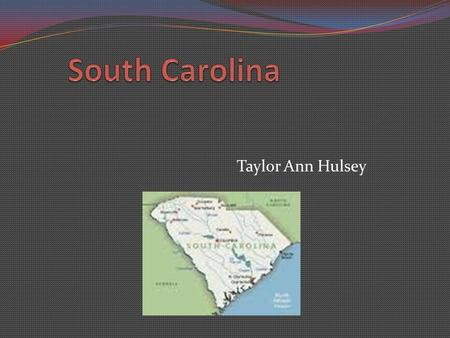 Taylor Ann Hulsey. Where is South Carolina? South Carolina is in the Northeastern part of the United States It borders the Atlantic Ocean To the west.