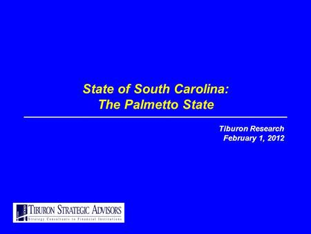 State of South Carolina: The Palmetto State Tiburon Research February 1, 2012.
