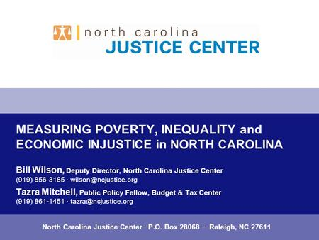 MEASURING POVERTY, INEQUALITY and ECONOMIC INJUSTICE in NORTH CAROLINA Bill Wilson, Deputy Director, North Carolina Justice Center (919) 856-3185 ·