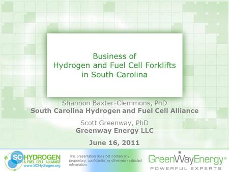 Business of Hydrogen and Fuel Cell Forklifts in South Carolina Shannon Baxter-Clemmons, PhD South Carolina Hydrogen and Fuel Cell Alliance Scott Greenway,