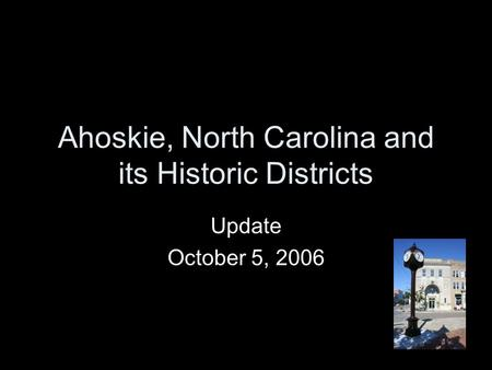 Ahoskie, North Carolina and its Historic Districts Update October 5, 2006.