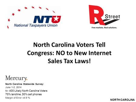 NORTH CAROLINA North Carolina Voters Tell Congress: NO to New Internet Sales Tax Laws! North Carolina Statewide Survey: June 1-2, 2014 N= 400 Likely North.