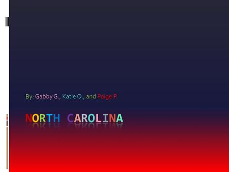 By: Gabby G., Katie O., and Paige P. Nickname, Region in the U.S, Capital City, Major Cities and Population Nickname: Tar Heel State Region in the U.S: