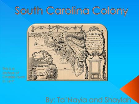 This is a picture of Charles Town in 1617. BBy 1775 North Carolina was governed as a Royal Colony TThe government of the colony was created through.