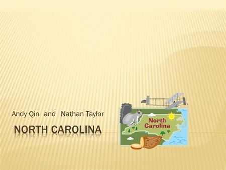 Andy QinNathan Taylor and.  Located on the East Coast  North of South Carolina and south of Virginia  Coastal Plains, Piedmont (Rolling Hills), and.