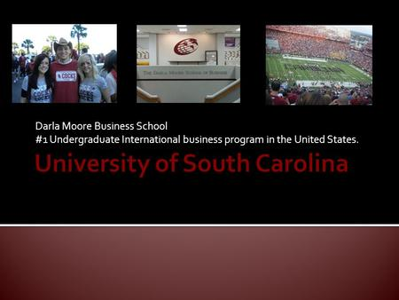 Darla Moore Business School #1 Undergraduate International business program in the United States.