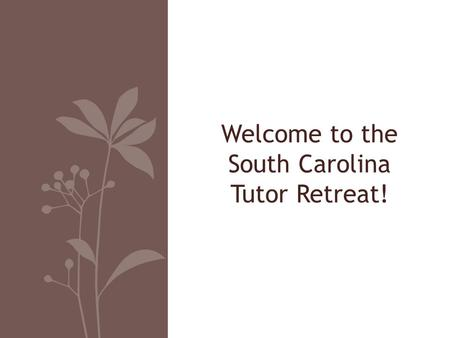 Welcome to the South Carolina Tutor Retreat!. Thank you to our host!