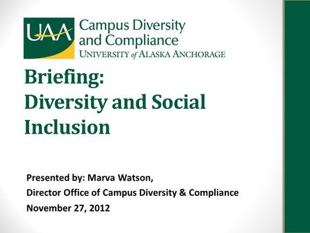 Briefing: Diversity and Social Inclusion Presented by: Marva Watson, Director Office of Campus Diversity & Compliance November 27, 2012.