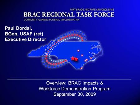 Applied Research Corporation January 16, 2009 Paul Dordal, BGen, USAF (ret) Executive Director Overview: BRAC Impacts & Workforce Demonstration Program.
