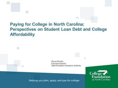 Steven Brooks Executive Director State Education Assistance Authority Paying for College in North Carolina: Perspectives on Student Loan Debt and College.
