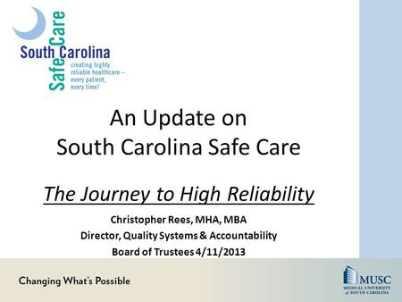 An Update on South Carolina Safe Care Christopher Rees, MHA, MBA Director, Quality Systems & Accountability Board of Trustees 4/11/2013 The Journey to.