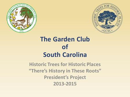 "The Garden Club of South Carolina Historic Trees for Historic Places ""There's History in These Roots"" President's Project 2013-2015."