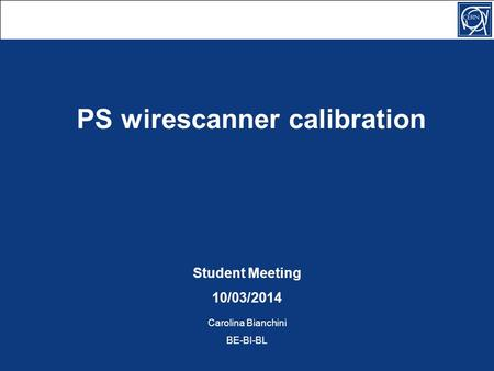 PS wirescanner calibration Student Meeting 10/03/2014 Carolina Bianchini BE-BI-BL.