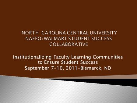 Institutionalizing Faculty Learning Communities to Ensure Student Success September 7-10, 2011-Bismarck, ND.