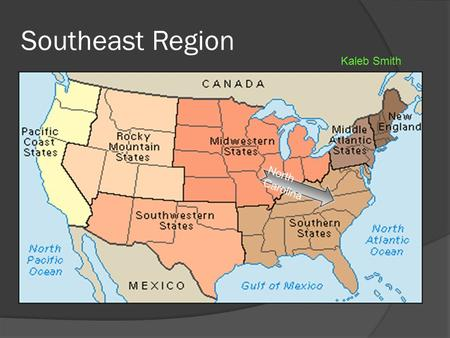 Southeast Region North Carolina Kaleb Smith. Southeast Region Other states in the region  Arkansas  Alabama  Mississippi  Florida  Virginia  West.