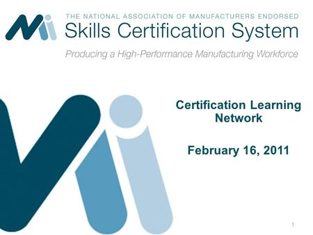 Certification Learning Network February 16, 2011 1.