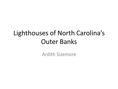 Lighthouses of North Carolina's Outer Banks Ardith Sizemore.