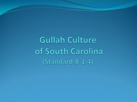 "The name ""Gullah"" is thought to be derived from Angola, from where many Gullah ancestors originated."