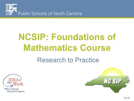 NCSIP: Foundations of Mathematics Course Research to Practice 8.8.13.