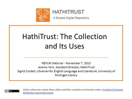 HATHITRUST A Shared Digital Repository HathiTrust: The Collection and Its Uses NEFLIN Webinar - November 7, 2013 Jeremy York, Assistant Director, HathiTrust.