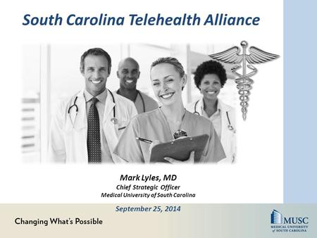 Mark Lyles, MD Chief Strategic Officer Medical University of South Carolina September 25, 2014 South Carolina Telehealth Alliance.