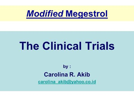Modified Megestrol The Clinical Trials by : Carolina R. Akib