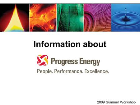 Information about 2009 Summer Workshop. Progress Energy operates power plants in ______________. A.only western North Carolina B.North Carolina C.North.