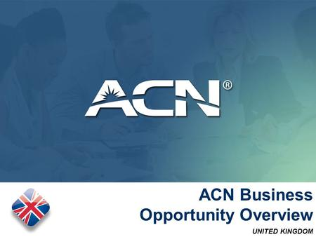 UNITED KINGDOM July 2014 ACN Business Opportunity Overview.