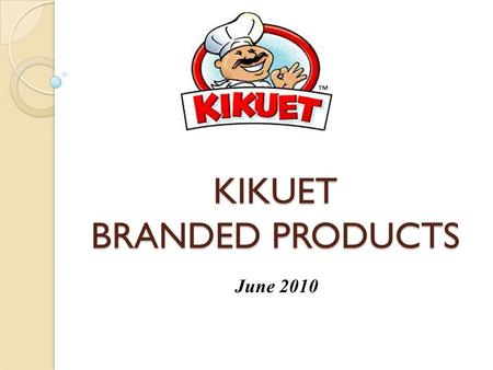 KIKUET BRANDED PRODUCTS June 2010. Facts About KIKUET KIKUET is the market leader in its category. Brand recognition of 85% in PR while competitors have.