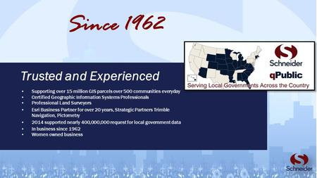 Trusted and Experienced Since 1962 Supporting over 15 million GIS parcels over 500 communities everyday Certified Geographic Information Systems Professionals.