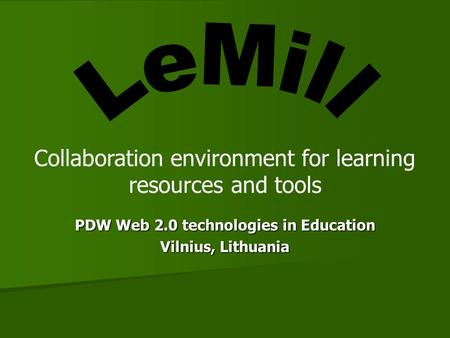 PDW Web 2.0 technologies in Education Vilnius, Lithuania Collaboration environment for learning resources and tools.